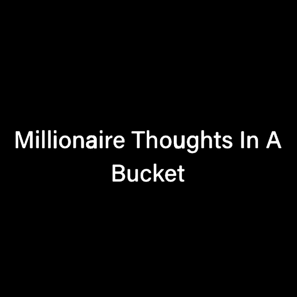 millionaire-thoughts-in-a-bucket
